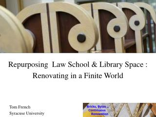 Repurposing  Law School & Library Space :  Renovating in a Finite World