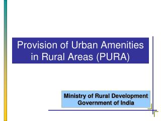 Provision of Urban Amenities in Rural Areas PURA