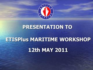 PRESENTATION TO  ETISPlus MARITIME WORKSHOP 12th MAY 2011
