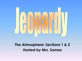The Atmosphere: Sections 1 & 2 Hosted by Mrs. Samsa