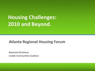 Housing Challenges: 2010 and Beyond.
