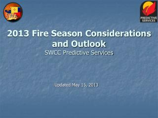 2013 Fire Season Considerations and Outlook SWCC Predictive Services