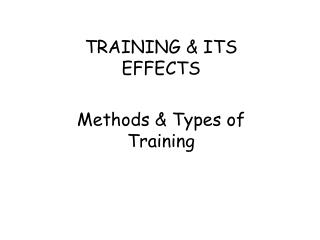 TRAINING & ITS EFFECTS Methods & Types of Training