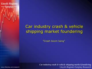 Car industry crash & vehicle shipping market foundering