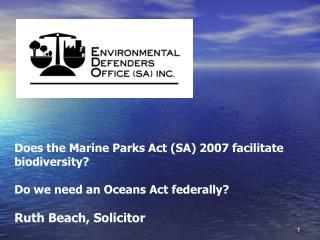 Does the Marine Parks Act (SA) 2007 facilitate biodiversity?  Do we need an Oceans Act federally?