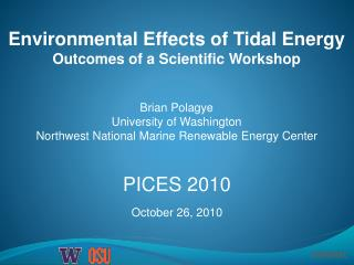 Environmental Effects of Tidal Energy Outcomes of a Scientific Workshop Brian  Polagye