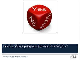 How to  Manage Expectations and  Having Fun