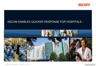 ASCOM ENABLES QUICKER RESPONSE FOR HOSPITALS  »