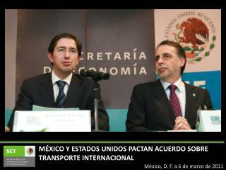 MÉXICO Y ESTADOS UNIDOS PACTAN ACUERDO SOBRE TRANSPORTE  INTERNACIONAL