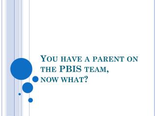 You have a parent on the PBIS team,  now what?