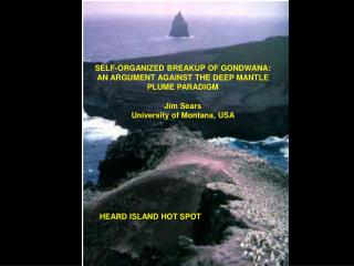 SELF-ORGANIZED BREAKUP OF GONDWANA: AN ARGUMENT AGAINST THE DEEP MANTLE PLUME PARADIGM Jim Sears