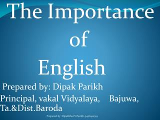 The Importance              of        English  Prepared by:  Dipak  Parikh