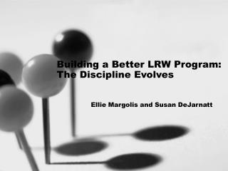 Building a Better LRW Program: The Discipline Evolves     Ellie Margolis and Susan DeJarnatt