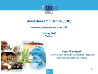 Joint Research Centre (JRC) How to collaborate with the JRC 28 May 2013 Tallinn