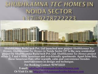 Shubhkamna Tec Homes in Noida Sector 137@9278722223