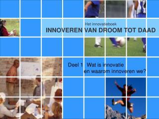 Deel 1  Wat is innovatie  en waarom innoveren we?