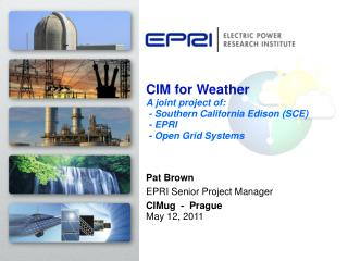 Pat Brown EPRI Senior Project Manager CIMug  -  Prague May 12, 2011