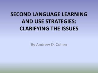 SECOND LANGUAGE LEARNING AND USE STRATEGIES: CLARIFYING THE ISSUES