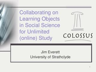 Collaborating on Learning Objects in Social Science for Unlimited (online) Study