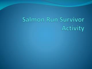 Salmon Run Survivor Activity