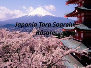 Japonia Ț ara Soarelui  R ă sare