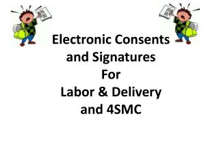 Electronic Consents and Signatures  For  Labor  & Delivery  and 4SMC