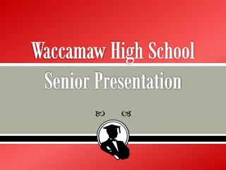 Waccamaw  High School Senior Presentation