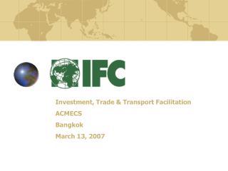 Investment, Trade  Transport Facilitation ACMECS Bangkok March 13, 2007