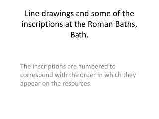 Line drawings and some of the inscriptions at the Roman Baths, Bath.