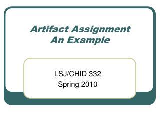 Artifact Assignment An Example