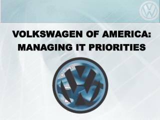 VOLKSWAGEN OF AMERICA: MANAGING IT PRIORITIES