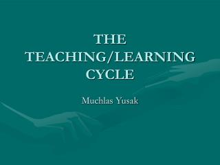 THE TEACHING/LEARNING CYCLE