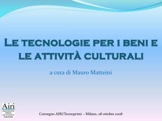 Le tecnologie per i beni e le attivit  culturali