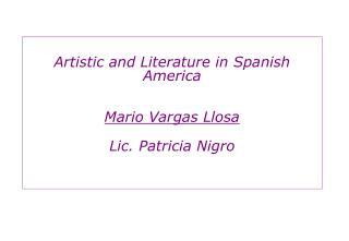 Artistic and Literature in Spanish America Mario Vargas Llosa Lic. Patricia Nigro