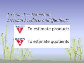 Lesson  3.2: Estimating  Decimal Products and Quotients