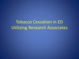 Tobacco Cessation in ED  Utilizing Research Associates