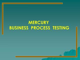 MERCURY  BUSINESS  PROCESS  TESTING