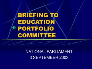 BRIEFING TO EDUCATION PORTFOLIO COMMITTEE