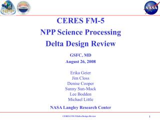 CERES FM-5 NPP Science Processing Delta Design Review GSFC, MD August 26, 2008 Erika Geier