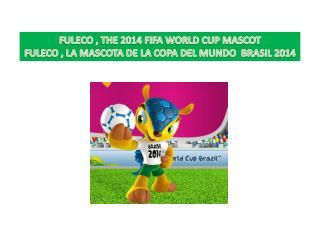 FULECO , THE 2014 FIFA WORLD CUP MASCOT FULECO , LA MASCOTA DE LA COPA DEL MUNDO  BRASIL 2014