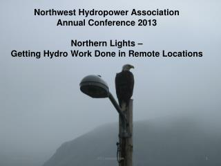 Northwest Hydro power Association  Annual Conference 2013 Northern Lights –