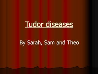 Tudor diseases