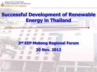 Successful Development of Renewable Energy in Thailand 3 rd  EEP Mekong Regional Forum