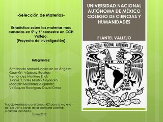 UNIVERSIDAD NACIONAL AUTÓNOMA DE MÉXICO COLEGIO DE CIENCIAS Y  HUMANIDADES PLANTEL VALLEJO