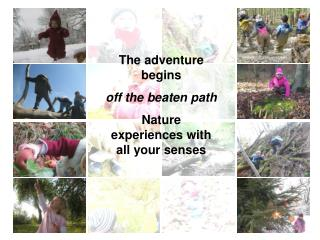 The adventure begins  off the beaten path Nature experiences with all your senses
