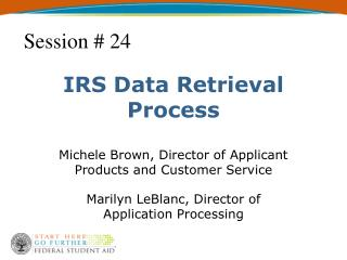 IRS Data Retrieval  Process  Michele Brown, Director of Applicant Products and Customer Service  Marilyn LeBlanc, Direct