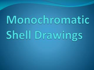 Monochromatic Shell Drawings