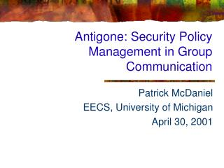 Antigone: Security Policy Management in Group Communication