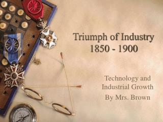 Triumph of Industry 1850 - 1900