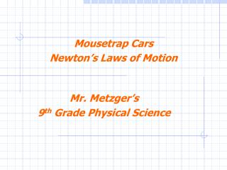 Mr. Metzger's  9 th  Grade Physical Science